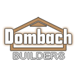 Why Choose Dombach Builders